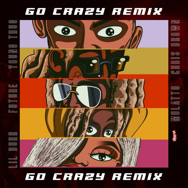 The album cover for Go Crazy (Remix) (feat. Future, Lil Durk & Mulatto) by Mulatto, Young Thug & Chris Brown
