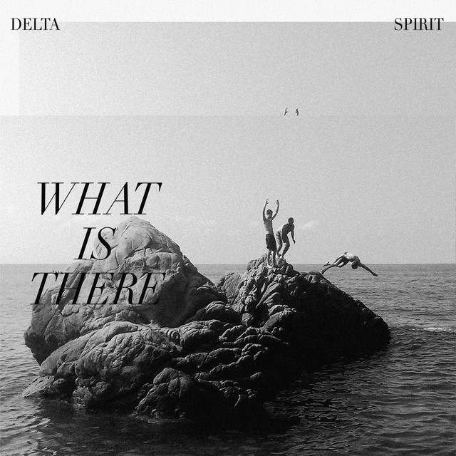 The album cover for What Is There by Delta Spirit